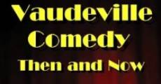 Filme completo Vaudeville Comedy, Then and Now