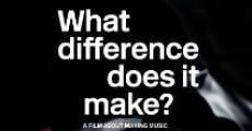 Película What Difference Does It Make? A Film About Making Music