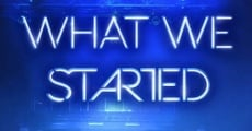 Filme completo What We Started