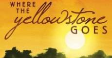 Película Where the Yellowstone Goes