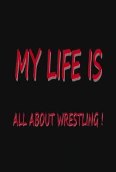My Life Is All About Wrestling on-line gratuito