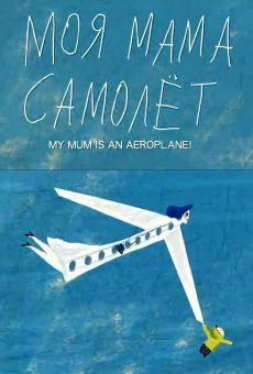 Moya mama - samolyot (My Mom is an Airplane)