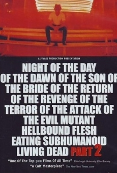 Night of the Day of the Dawn of the Son of the Bride of the Return of the Revenge of the Terror of the Attack of the Evil, Mutant, Alien, Flesh Eating, Hellbound, Zombified Living Dead Part 2