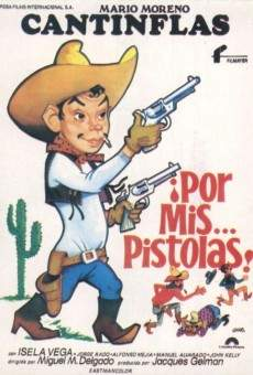 Ver película ¡Por mis... pistolas!