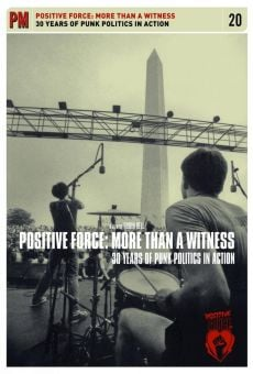 Película: Positive Force: More Than A Witness. 30 Years Of Punk Politics In Action