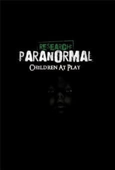 Research: Paranormal Children at Play online streaming
