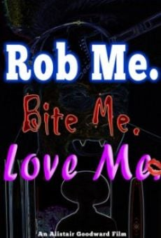 Watch Rob Me. Bite Me. Love Me. online stream