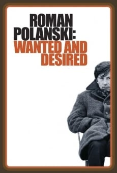 Roman Polanski: Wanted and Desired online streaming