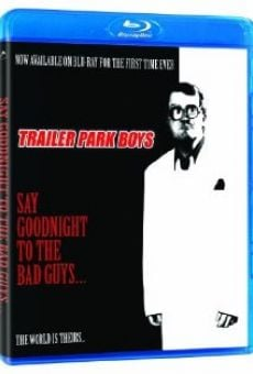Say Goodnight to the Bad Guys: A Trailer Park Boys Special en ligne gratuit