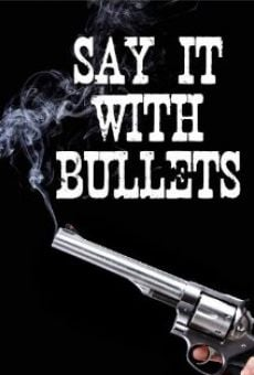 Película: Say It with Bullets