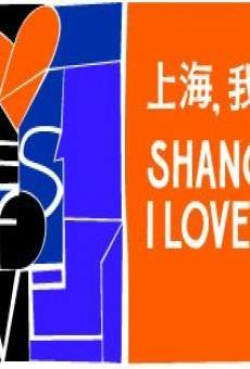 Shanghai, I Love You on-line gratuito
