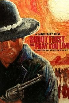 Ver película Shoot First and Pray You Live (Because Luck Has Nothing to Do with It)