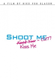 Shoot Me. F**k You. Kiss Me. Cut! on-line gratuito