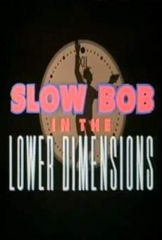 Película: Slow Bob in the Lower Dimensions