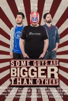 Some Guys Are Bigger Than Others