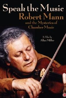 Película: Speak the Music: Robert Mann and the Mysteries of Chamber Music