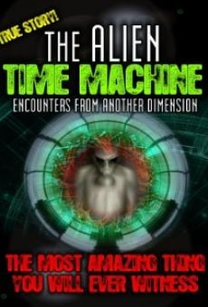 The Alien Time Machine: Encounters from Another Dimension online streaming