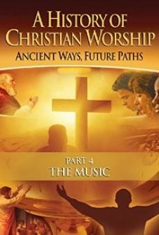 Ver película The History of Christian Worship: Part Four - The Music
