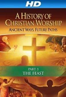 Ver película The History of Christian Worship: Part Three - The Feast