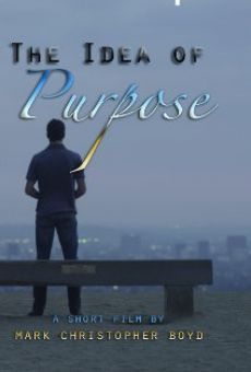 Watch The Idea of Purpose online stream