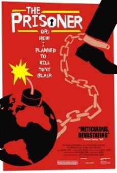 The Prisoner or: How I Planned to Kill Tony Blair en ligne gratuit