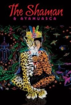 The Shaman & Ayahuasca: Journeys to Sacred Realms on-line gratuito