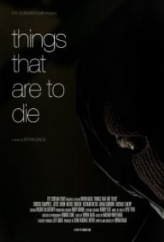 Película: Things That Are to Die