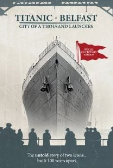 Película: Titanic Belfast: City of a Thousand Launches