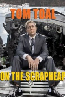 Película: Tom Toal: On the Scrapheap