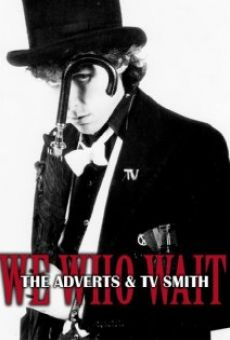 We Who Wait: The Adverts & TV Smith en ligne gratuit