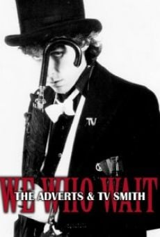 We Who Wait: The Adverts & TV Smith on-line gratuito