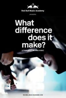 What Difference Does It Make? A Film About Making Music on-line gratuito