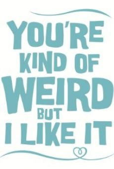 You're Kind of Weird But I Like It online
