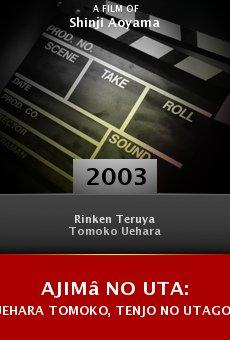 Ajimâ no uta: Uehara Tomoko, tenjo no utagoe online free