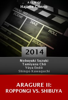 Watch Aragure II: Roppongi vs. Shibuya online stream