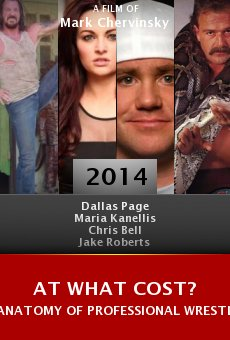 Ver película At What Cost? Anatomy of Professional Wrestling