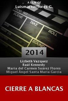Watch Cierre a Blancas online stream
