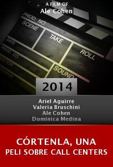 Watch Córtenla, una peli sobre call centers online stream