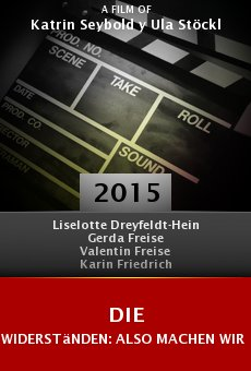 Ver película Die Widerständen: Also machen wir das weiter ...