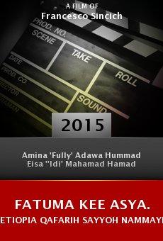 Ver película Fatuma kee Asya. Etiopia Qafarih sayyoh nammayih mano