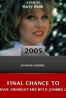 Final Chance to Save: Orangutans with Joanna Lumley online free