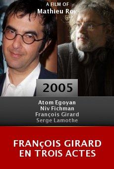 François Girard en trois actes online free