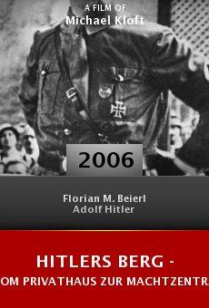 Hitlers Berg - Vom Privathaus zur Machtzentrale online free