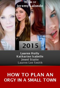 Watch How to Plan an Orgy in a Small Town online stream