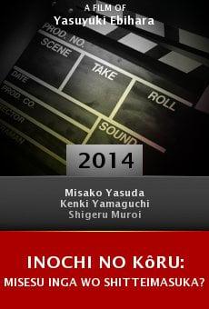 Watch Inochi no kôru: Misesu Inga wo shitteimasuka? online stream