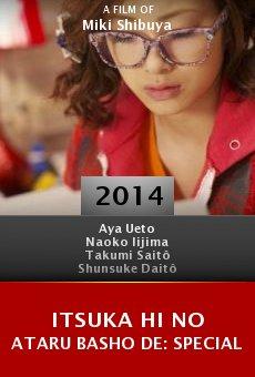 Ver película Itsuka hi no ataru basho de: Special
