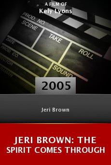 Jeri Brown: The Spirit Comes Through online free