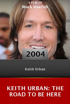 Keith Urban: The Road to Be Here online free