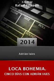 Ver película Loca bohemia. Cinco días con Adrián Iaies
