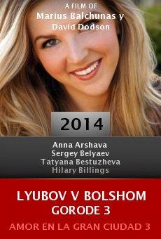 Watch Lyubov v bolshom gorode 3 online stream